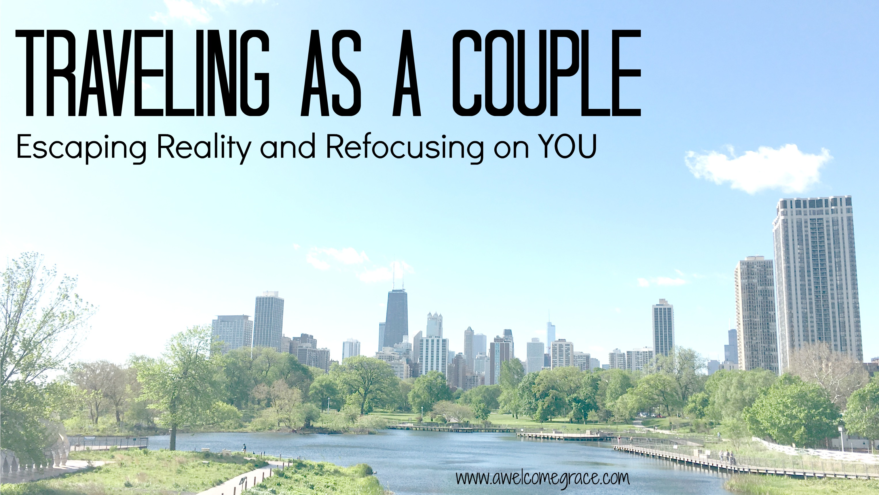 Traveling as a Couple: Escaping Reality and Refocusing on YOU {part 1}