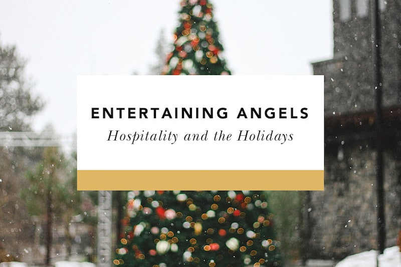Entertaining Angels: Christian Hospitality at the Holidays