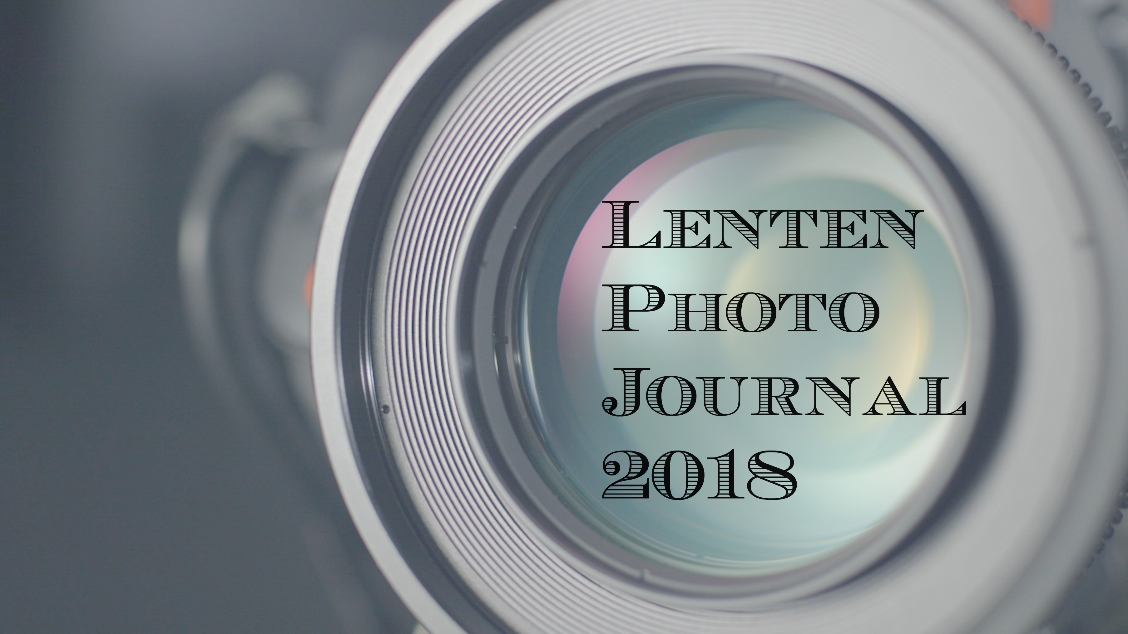 Lenten Photo Journal 2018: Week 1
