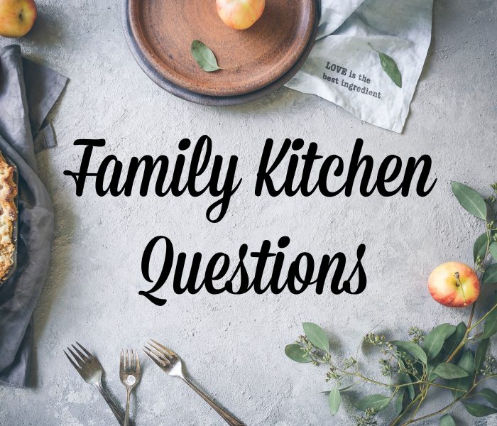 Family Kitchen Questions: Episode 1
