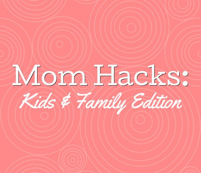 Mom Hacks: Kids & Family Edition