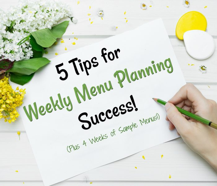 5 Tips for Weekly Menu Planning Success!