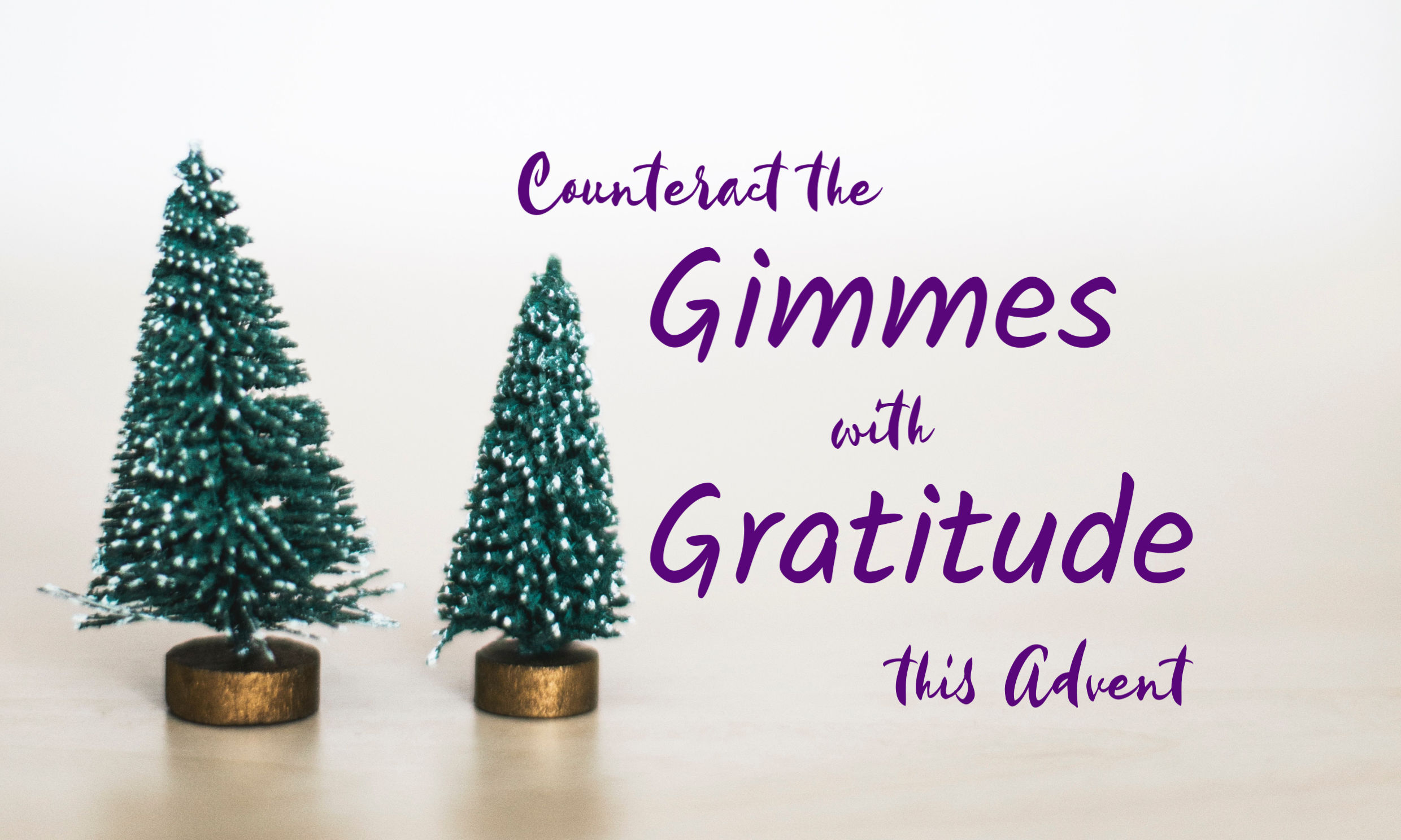 "5 Ways to Counteract the ""Gimmes"" with Gratitude this Advent"