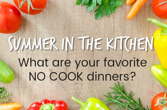 Summer in the Kitchen: NO COOK Dinners!
