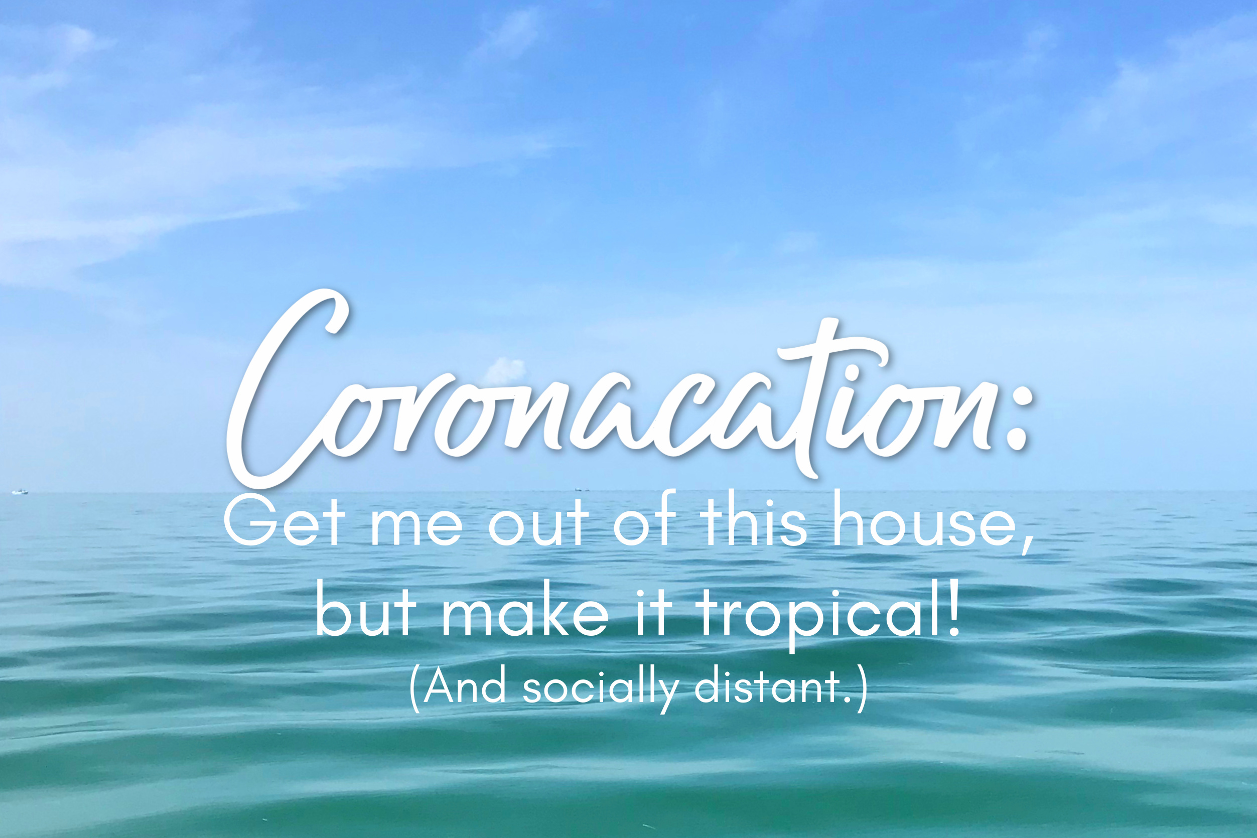 "3 Ways to Make the Most of Your ""Coronacation"""