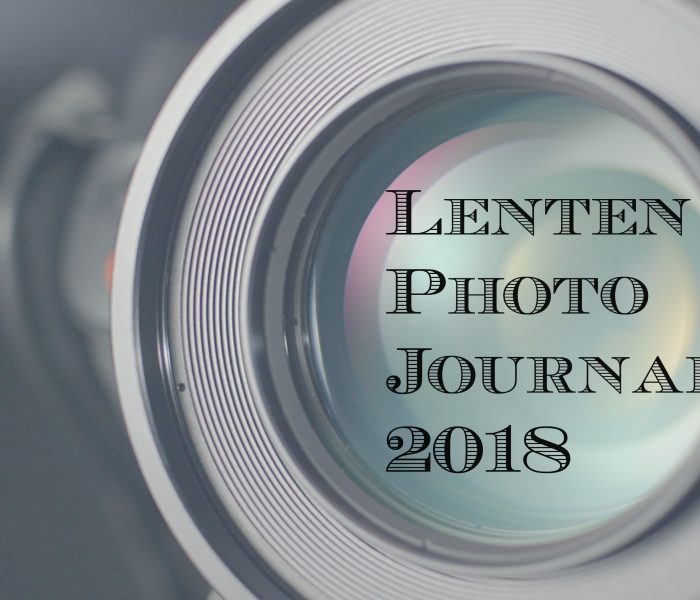 Lenten Photo Journal 2018: Week 6