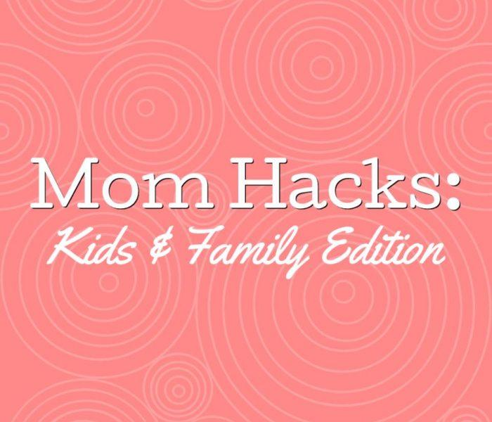 Mom Hacks: Kids & Family Edition