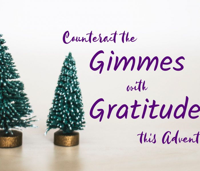 """5 Ways to Counteract the """"Gimmes"""" with Gratitude this Advent"""