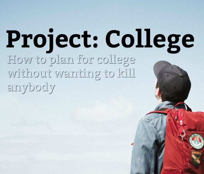Project: College – How to Plan for College Without Wanting to Kill Anybody