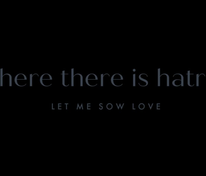 Where there is hatred, let me sow love.